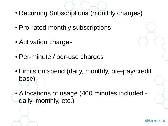 @kazoocon ● Recurring Subscriptions (monthly charges) ● Pro-rated monthly subscriptions ● Activation charges ● Per-minute ...