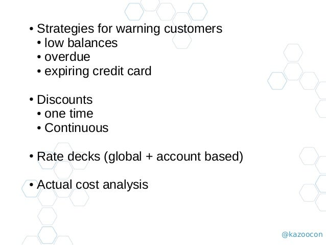 @kazoocon ● Strategies for warning customers ● low balances ● overdue ● expiring credit card ● Discounts ● one time ● Cont...