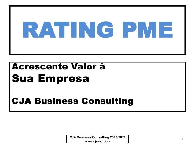 RATING PME Acrescente Valor à Sua Empresa CJA Business Consulting CJA Business Consulting 2013/2017 www.cja-bc.com 1