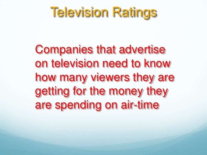 Television Ratings<br />Companies that advertise on television need to know how many viewers they are getting for the mone...