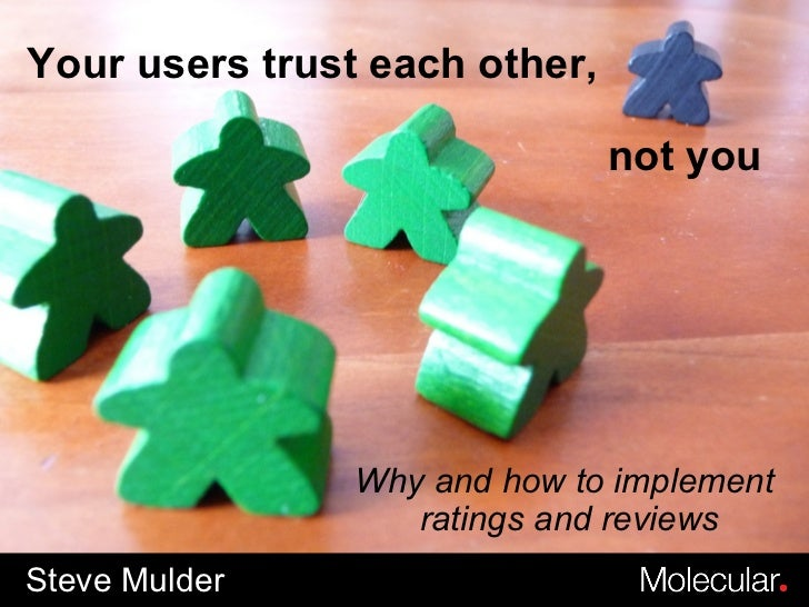 Steve Mulder Why and how to implement  ratings and reviews Your users trust each other,    not you