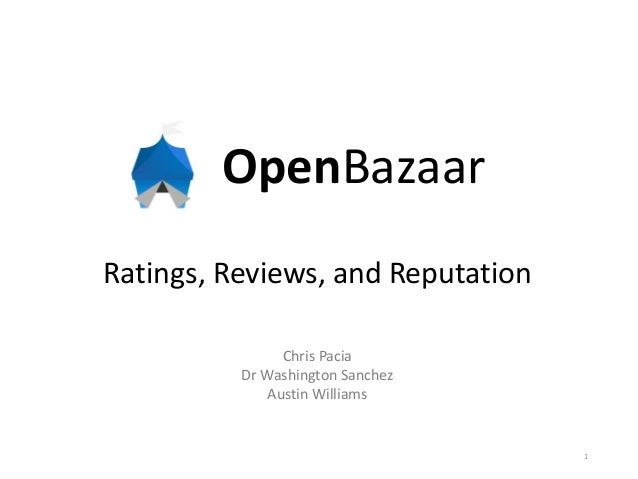 OpenBazaar Ratings, Reviews, and Reputation 1 Chris Pacia Dr Washington Sanchez Austin Williams