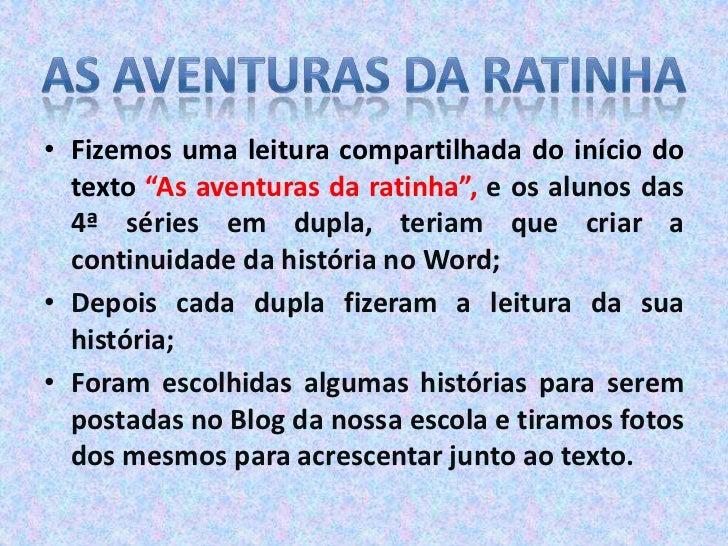"""Fizemos uma leitura compartilhada do início do texto """"As aventuras da ratinha"""", e os alunos das 4ª séries em dupla, teriam..."""