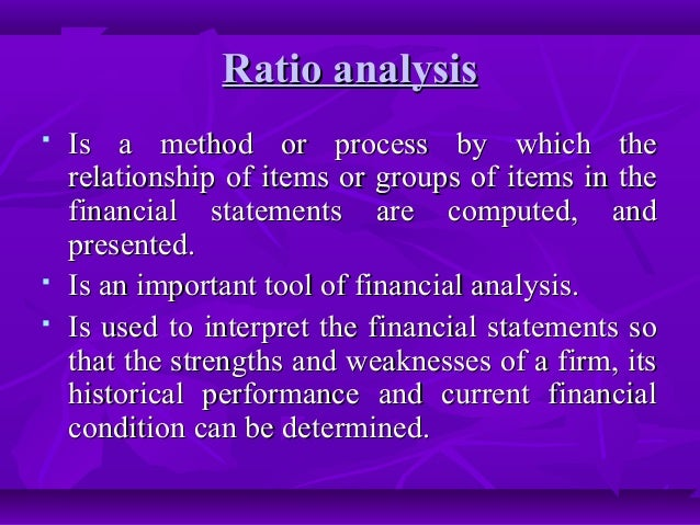 Ratio analysisRatio analysis  Is a method or process by which theIs a method or process by which the relationship of item...