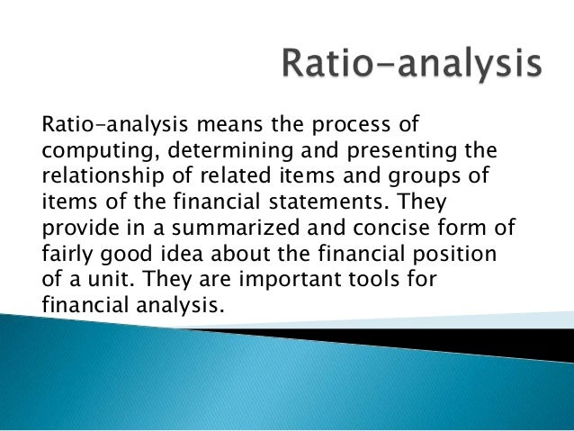 Ratio-analysis means the process of computing, determining and presenting the relationship of related items and groups of ...