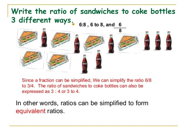 ways to write ratios Write the ratio of sunfish to rainbow shiners in simplest form  write the ratio as a  fraction 12 30  you can reduce this ratio, the same way you reduce a fraction.