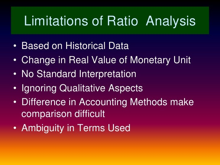 limitation of ratio analaysis Of assessing financial statements is ratio analysis, which uses data from the   comparisons difficult and limits the usefulness and relevance of the data for cah .