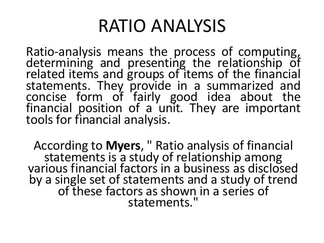 RATIO ANALYSIS Ratio-analysis means the process of computing, determining and presenting the relationship of related items...