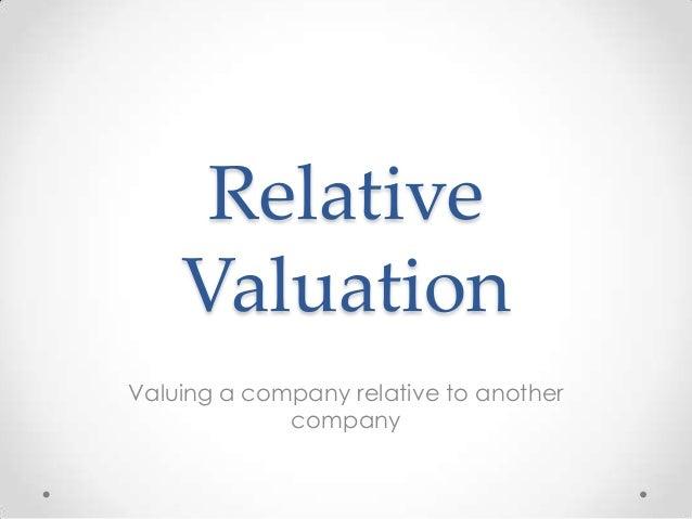 RelativeValuationValuing a company relative to anothercompany