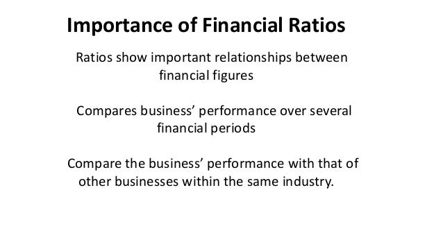 importance of financial ratios Their perceptions regarding financial ratios they discovered that growth rates  were considered to be the most important, followed by valuation, and then.
