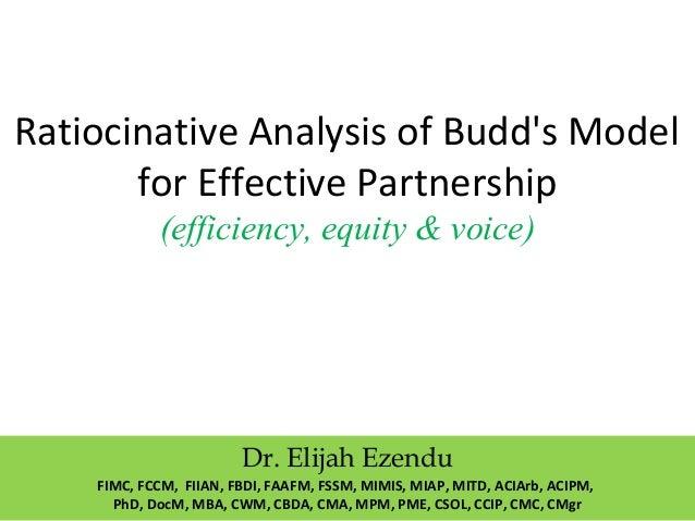 Ratiocinative Analysis of Budd's Model for Effective Partnership (efficiency, equity & voice) Dr. Elijah Ezendu FIMC, FCCM...