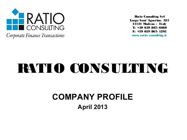 RATIO CONSULTING COMPANY PROFILE April 2013 Ratio Consulting Srl Largo Sant' Agostino, 325 41121 Modena - Italy T: +39 059...