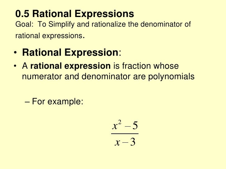0.5 Rational ExpressionsGoal:  To Simplify and rationalize the denominator of rational expressions.<br />Rational Expressi...
