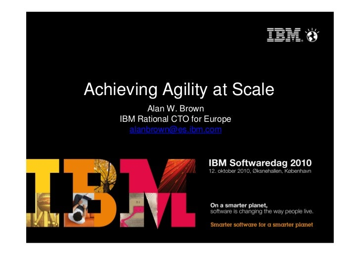 Achieving Agility at Scale           Alan W. Brown     IBM Rational CTO for Europe       alanbrown@es.ibm.com