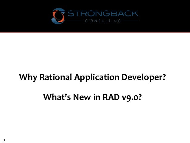 Why Rational Application Developer?  What's New in RAD v9.0?  1
