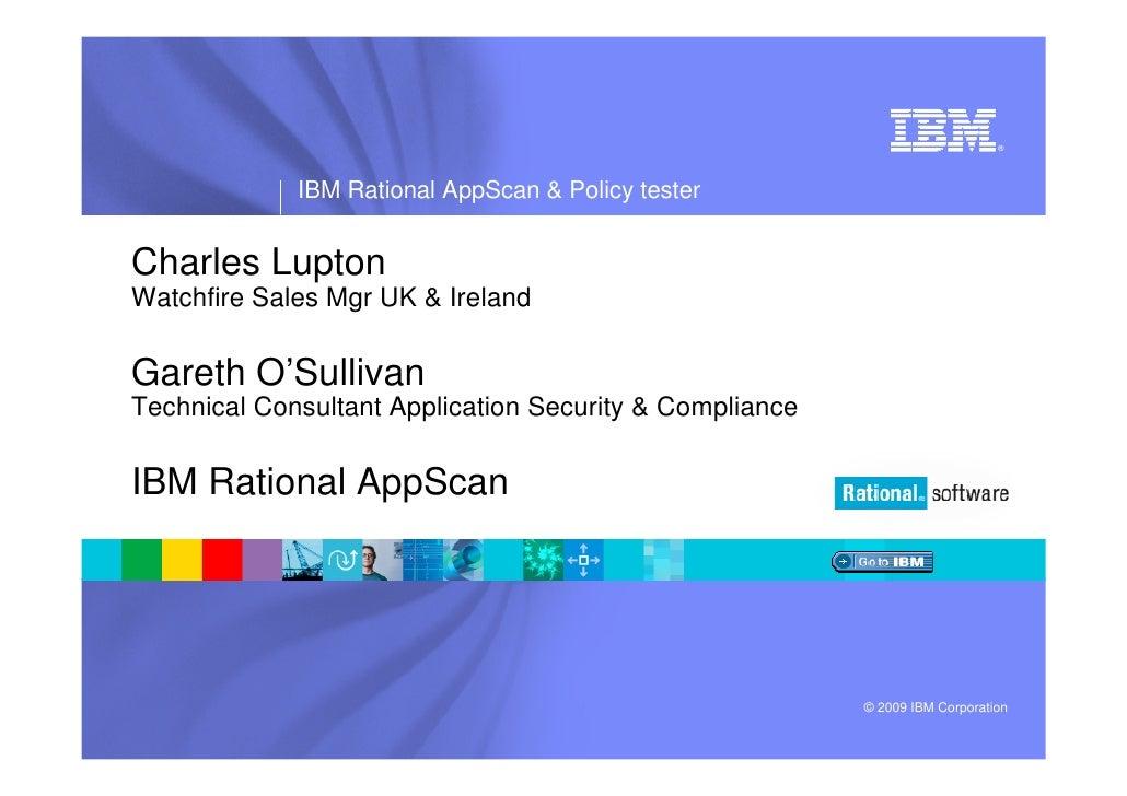 ®                  IBM Rational AppScan & Policy tester   Charles Lupton Watchfire Sales Mgr UK & Ireland  Gareth O'Sulliv...