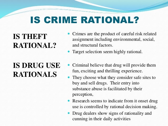 criminology theory rational choice theory 59 2 theories of organized criminal behavior • understand the fundamentals behind rational choice theory • see how deterrence theory affects crime and personal decisions to.