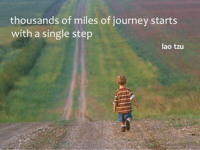 thousands of miles of journey starts with a single step lao tzu