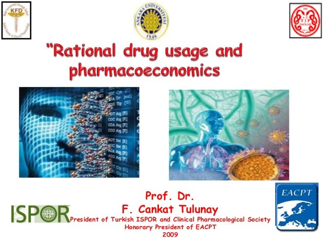 Prof. Dr. F. Cankat Tulunay President of Turkish ISPOR and Clinical Pharmacological Society Honorary President of EACPT 20...