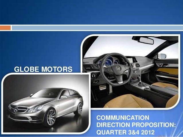 GLOBE MOTORS               COMMUNICATION               DIRECTION PROPOSITION:               QUARTER 3&4 2012