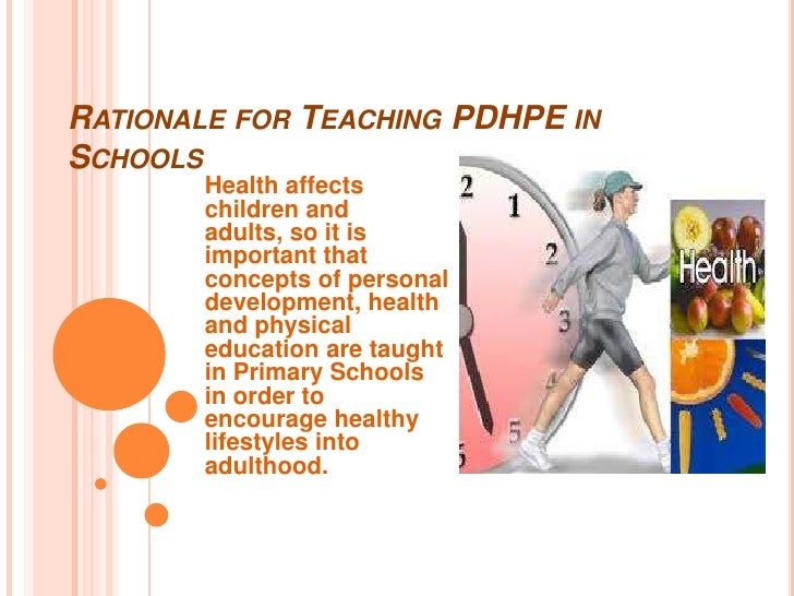 RATIONALE FOR TEACHING PDHPE INSCHOOLS       Health affects       children and       adults, so it is       important that...