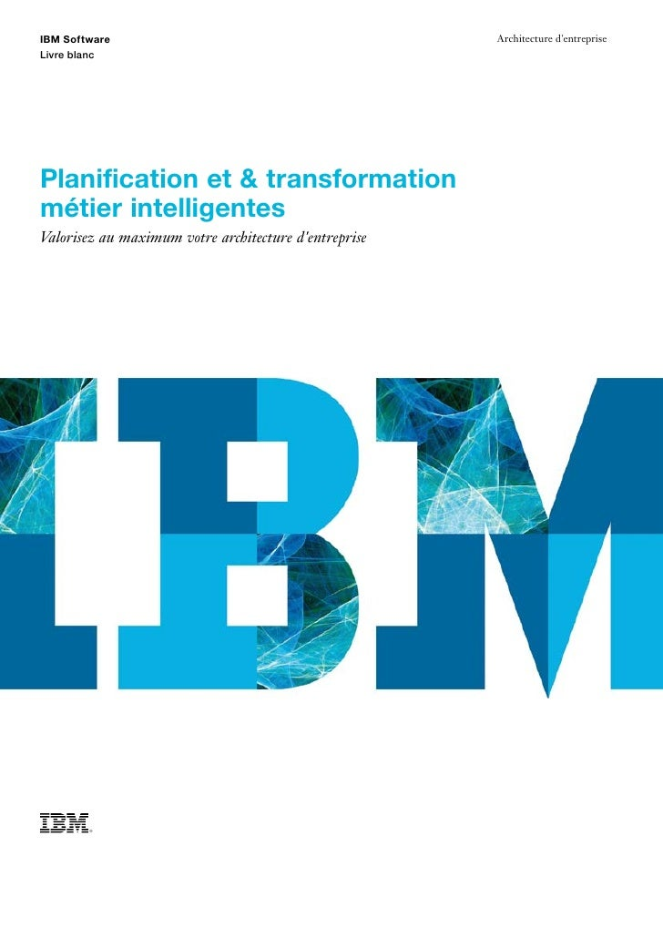 IBM Software                                           Architecture dentrepriseLivre blancPlanification et & transformatio...