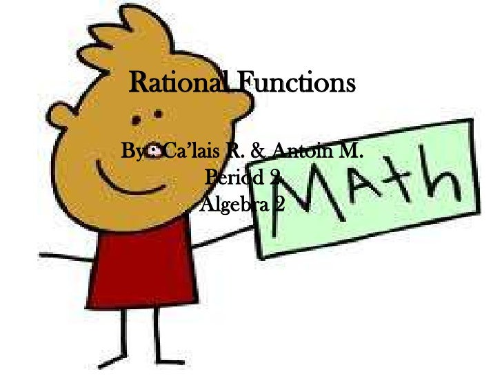 Rational FunctionsBy : Ca'lais R. & Antoin M.          Period 2         Algebra 2
