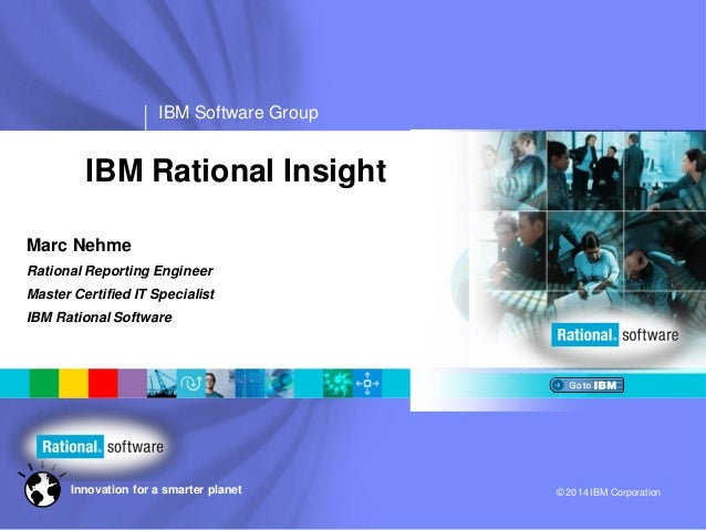 IBM Software Group © 2014 IBM CorporationInnovation for a smarter planet Marc Nehme Rational Reporting Engineer Master Cer...