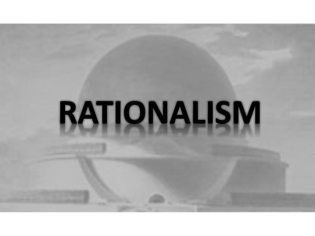 What is Rationalism? • Ration was what defined humans as a species and separated us from animals. • A building committed t...