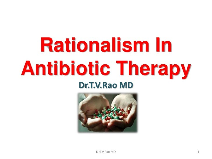 Rationalism InAntibiotic Therapy      Dr.T.V.Rao MD          Dr.T.V.Rao MD   1