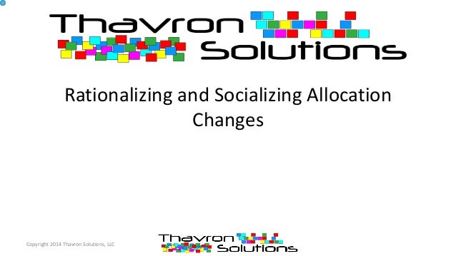 Rationalizing and Socializing Allocation Changes Copyright 2014 Thavron Solutions, LLC