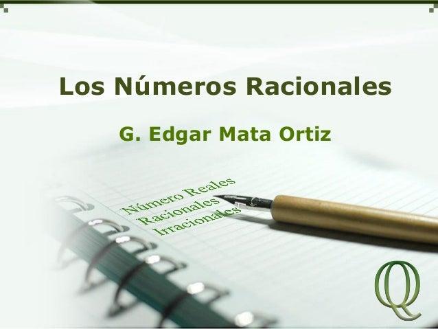 Los Números Racionales G. Edgar Mata Ortiz