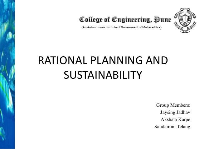 RATIONAL PLANNING AND SUSTAINABILITY Group Members: Jaysing Jadhav Akshata Karpe Saudamini Telang