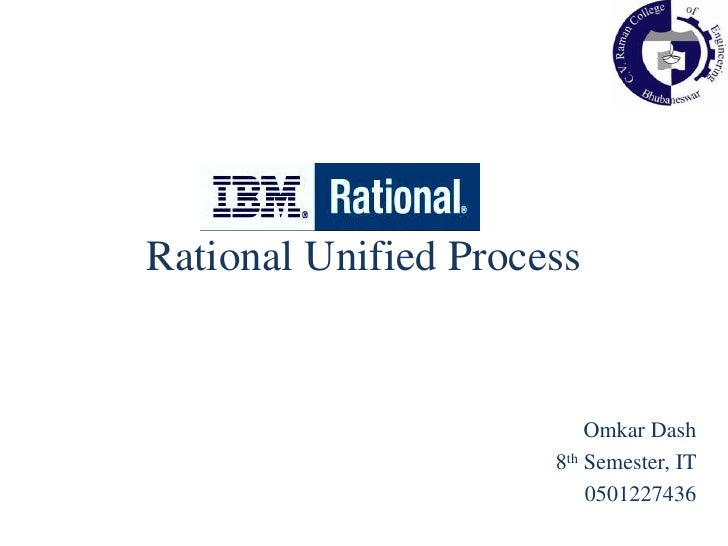 Rational Unified Process<br />Omkar Dash<br />8th Semester, IT <br />0501227436<br />