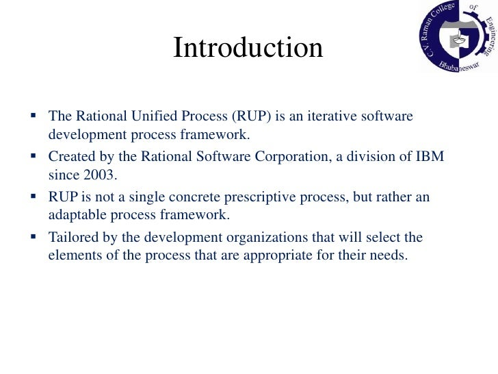 Introduction<br /><ul><li>The Rational Unified Process (RUP) is an iterative software development process framework.