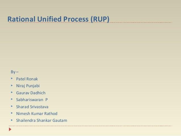 Rational Unified Process (RUP)  By –   Patel Ronak    Niraj Punjabi    Gaurav Dadhich    Sabhariswaran P    Sharad Sr...