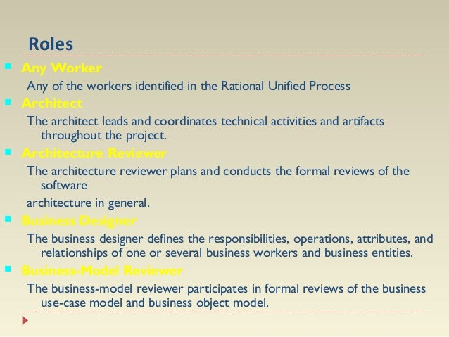 Roles           Any Worker  Any of the workers identified in the Rational Unified Process Architect  The architect ...