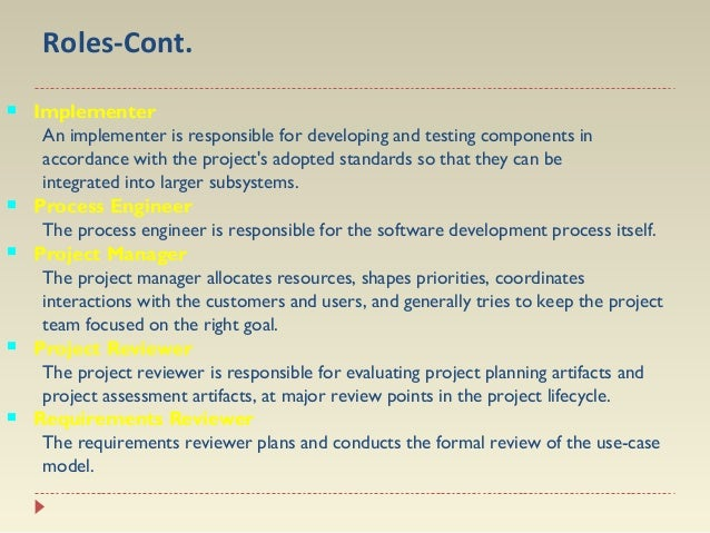 Roles-Cont.   Implementer  An implementer is responsible for developing and testing components in accordance with the pr...