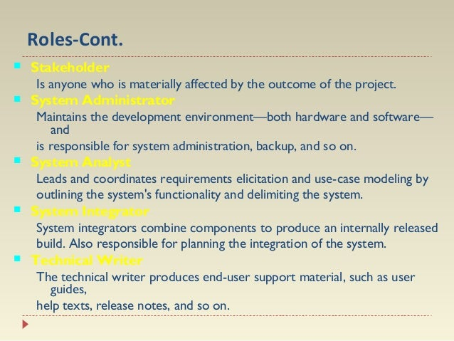 Roles-Cont.          Stakeholder  Is anyone who is materially affected by the outcome of the project. System Adminis...
