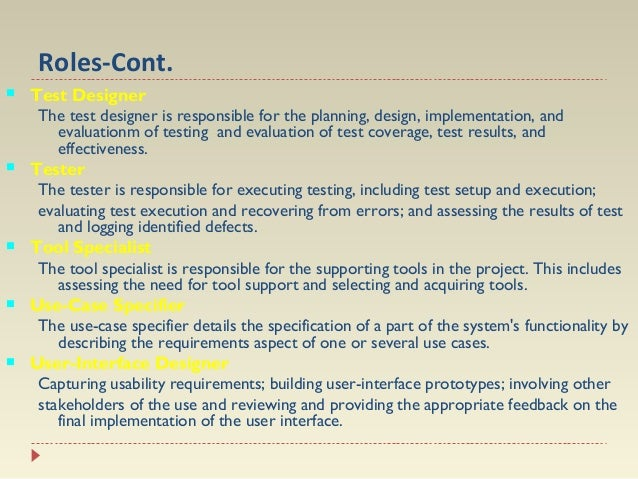 Roles-Cont.   Test Designer  The test designer is responsible for the planning, design, implementation, and evaluationm ...