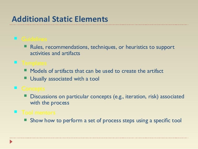 Additional Static Elements   Guidelines  Rules, recommendations, techniques, or heuristics to support activities and art...