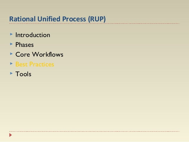 Rational Unified Process (RUP)       Introduction Phases Core Workflows Best Practices Tools