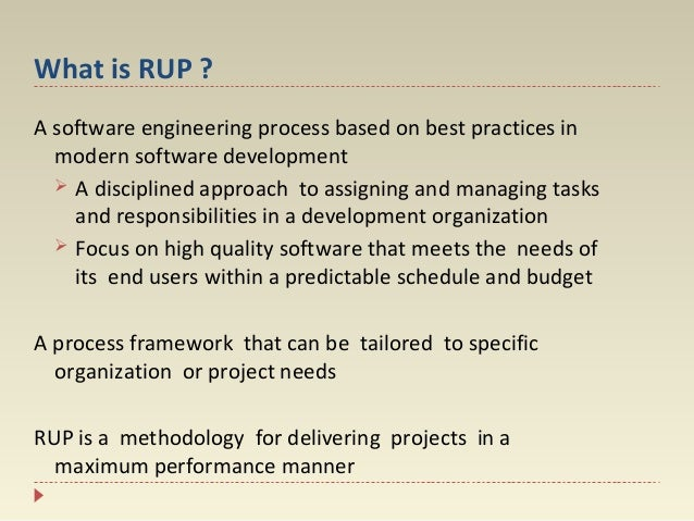 What is RUP ? A software engineering process based on best practices in modern software development  A disciplined approa...