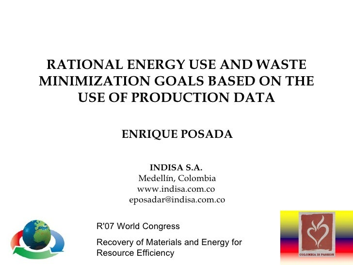 RATIONAL ENERGY USE AND WASTE MINIMIZATION GOALS BASED ON THE USE OF PRODUCTION DATA ENRIQUE POSADA INDISA S.A.   Medellín...