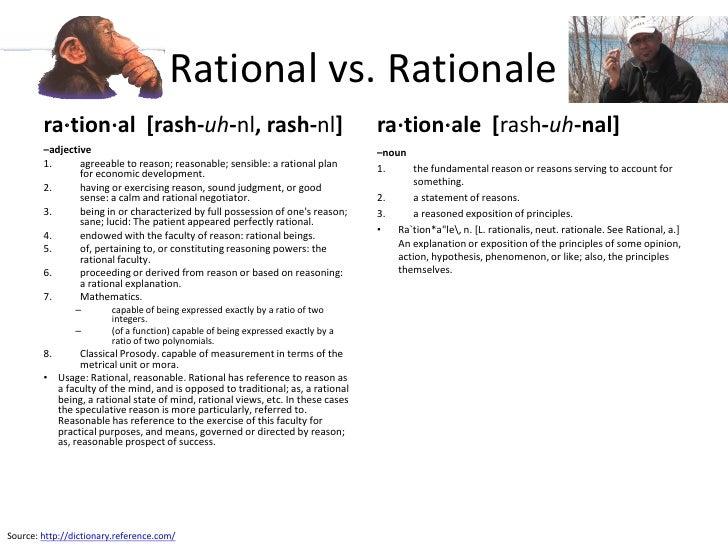 Rational vs. Rationale         ra⋅tion⋅al [rash-uh-nl, rash-nl]                                          ra⋅tion⋅ale [rash...