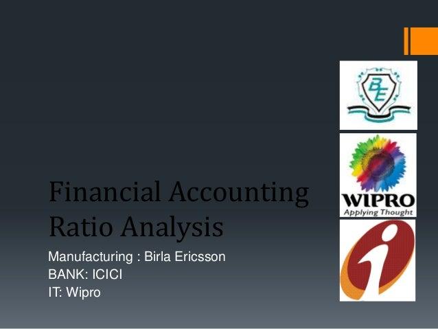 Financial AccountingRatio AnalysisManufacturing : Birla EricssonBANK: ICICIIT: Wipro