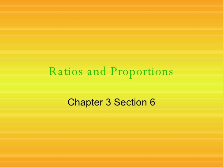 Ratios and Proportions Chapter 3 Section 6