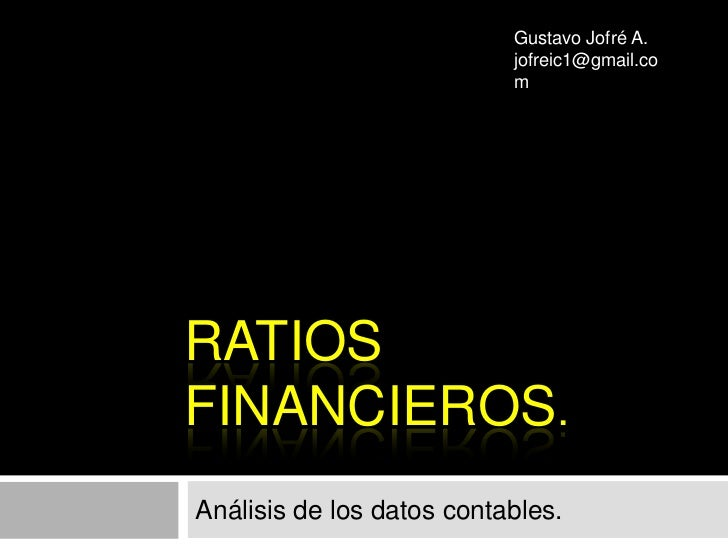 Gustavo Jofré A.                            jofreic1@gmail.co                            m     RATIOS FINANCIEROS. Análisi...