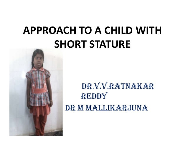APPROACH TO A CHILD WITH     SHORT STATURE           DR.V.V.RATNAKAR           REDDY       dr m mallikarjuna