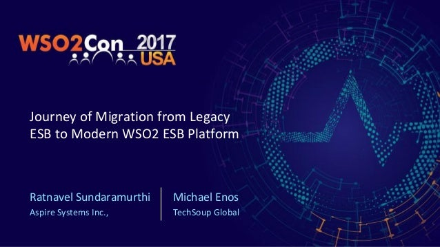 WSO2Con USA 2017: Journey of Migration from Legacy ESB to Modern WSO2…